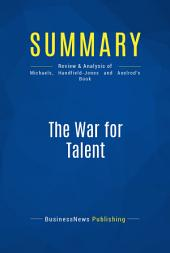 Summary: The War for Talent: Review and Analysis of Michaels, Handfield-Jones and Axelrod's Book
