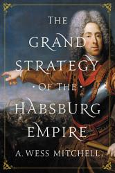 The Grand Strategy of the Habsburg Empire PDF