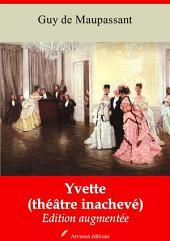 Yvette (théâtre inachevé): Nouvelle édition augmentée