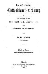 Die ursprüngliche Gottesdienst-Ordnung in den deutschen Kirchen lutherischen Bekenntnisses: ihre destruction und Reformation, Band 5;Band 8