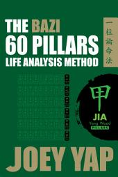 The BaZi 60 Pillars Life Analysis Method - JIA Yang Wood