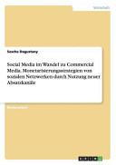 Social Media im Wandel zu Commercial Media  Monetarisierungsstrategien von sozialen Netzwerken durch Nutzung neuer Absatzkan  le PDF