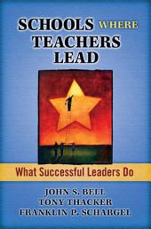 Schools Where Teachers Lead: What Successful Leaders Do