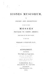 Icones Muscorum: Or, Figures and Descriptions of Most of Those Mosses Peculiar to Esastern North America which Have Not Been Heretofore Figured. Supplement
