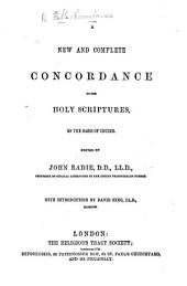 A New and Complete Concordance to the Holy Scriptures, on the basis of Cruden. Edited by John Eadie ... With introduction by David King