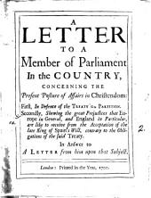 A letter to a member of parliament in the country, concerning the present posture of affairs in Christendom: in answer to a letter from him upon that subject: Volume 2