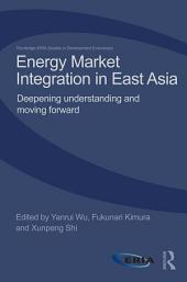 Energy Market Integration in East Asia: Deepening Understanding and Moving Forward