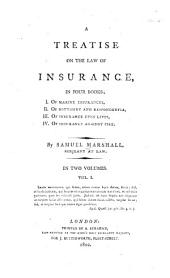 A Treatise on the Law of Insurance: In Four Books; I. Of Marine Insurances, II. Of Bottomry and Respondentia, III. Of Insurance Upon Lives, IV. Of Insurance Against Fire, Volume 1