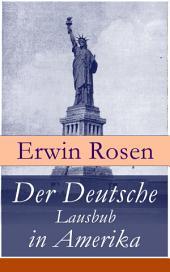 Der Deutsche Lausbub in Amerika (Vollständige Ausgabe): Erinnerungen, Reisen und Eindrücke