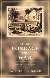 After Bondage and War: An Historic Fictional Novel