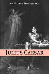 Julius Caesar (Annotated with Biography and Critical Essay)