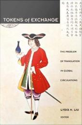 Tokens of Exchange: The Problem of Translation in Global Circulations