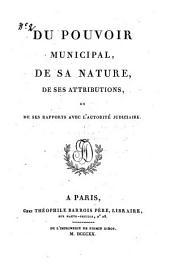 Du pouvoir municipal, de sa nature, de ses attributions, et de ses rapports avec láutorité judicaire