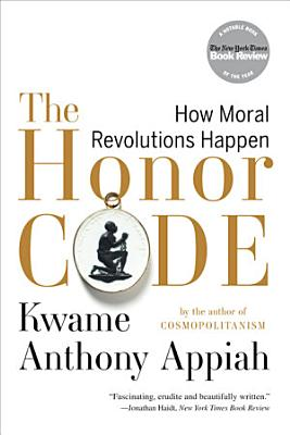 The Honor Code  How Moral Revolutions Happen
