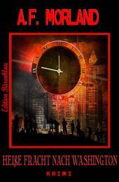 Heiße Fracht nach Washington: Krimi: Ein Roberto Tardelli Thriller #2 / Cassiopeiapress Kriminalroman