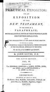 The Practical Expositor, Or, An Exposition of the New Testament: In the Form of a Paraphrase, with Occasional Notes in Their Proper Places for Further Explication, and Serious Recollections at the Close of Every Chapter, to which is Added an Alphabetical Table of the Principal Things Contained in the Paraphrase, Especially in the Notes ...