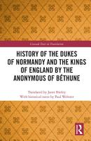 History of the Dukes of Normandy and the Kings of England by the Anonymous of B  thune PDF