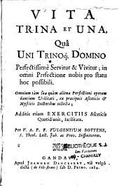 Vita trina et una. qua uni trinoq. Domino Additis etiam Exercitiis Asceticis quotidianis, facilita