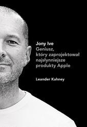Jony Ive: Geniusz, który zaprojektował najsłynniejsze produkty Apple