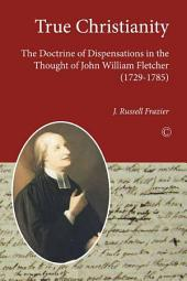 True Christianity: The Doctrine of Dispensations in the Thought of John William Fletcher (1729–1785)
