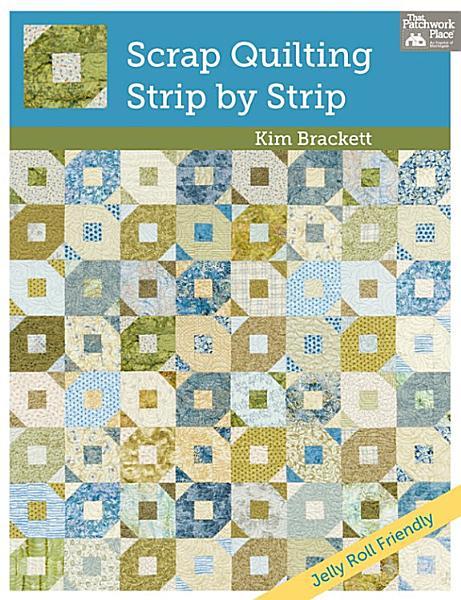 Scrap Quilting Strip By Strip