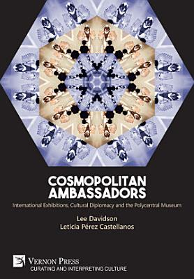 Cosmopolitan Ambassadors  International exhibitions  cultural diplomacy and the polycentral museum