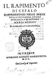 Il rapimento di Cefalo rappresentato nelle nozze della cristianiss. regina di Francia e di Nauarra Maria Medici di Gabriello Chiabrera