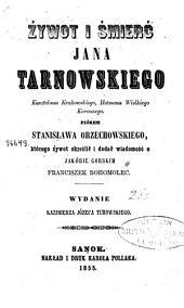 Żywot i śmierć Jana Tarnowskiego: Kasztelana Krakowskiego, Hetmana Wielkiego Koronnego