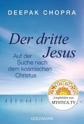 Der dritte Jesus: Auf der Suche nach dem kosmischen Christus