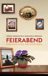 Feierabend: Eine Reise in die deutsche Seele