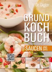 Grundkochbuch - Einzelkapitel Saucen und Dips: Kochen lernen Schritt für Schritt