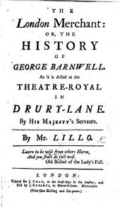 The London Merchant: Or, the History of George Barnwell. [A Tragedy in Five Acts, Chiefly in Prose.]