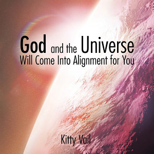 God and the Universe Will Come Into Alignment for You