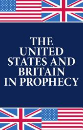 The United States and Britain in Prophecy: The key that unlocks Bible prophecy