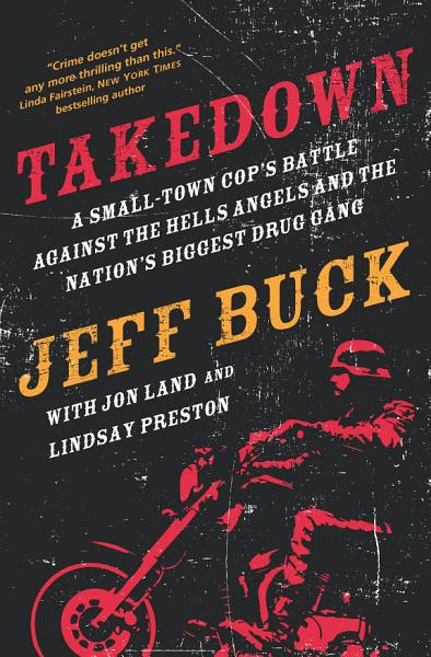 Download Takedown  A Small Town Cop s Battle Against the Hells Angels and the Nation s Biggest Drug Gang Book