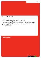 Die Verfassungen der DDR im Spannungsbogen zwischen Anspruch und Wirklichkeit
