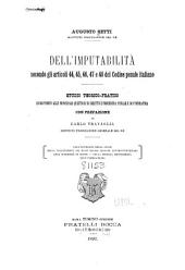 Dell'imputabilità secondo gli articoli 44, 45, 46, 47 e 48 del Codice penale italiano: studio teorico-pratico in rapporto alle principali questioni di diritto e procedura penale e di psichiatria