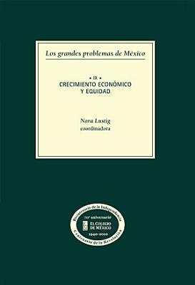 Los grandes problemas de M  xico  Tomo 9  Crecimiento econ  mico y equidad PDF