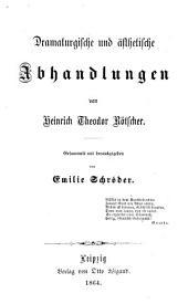 Dramaturgische und ästhetische Abhandlungen; gesammelt und herausgegeben von Emilie Schröder