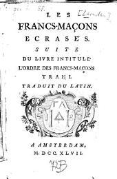 Les Francs-Maçons écrasés: Suite du livre intitulé: L'ordre des Francs-Maçons trahi