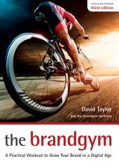 The Brandgym, third edition: A Practical Workout to Grow Your Brand in a Digital Age