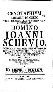 Cenotaphium iubilanti in Coelo V. Praecell. Jo. Schevio ... d. XXIX. Iul. beate defuncto erectum