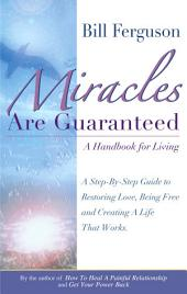 Miracles Are Guaranteed: A Handbook for Living