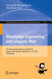 Knowledge Engineering and Semantic Web: 7th International Conference, KESW 2016, Prague, Czech Republic, September 21-23, 2016, Proceedings