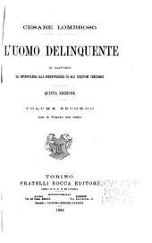 L'uomo delinquente in rapporto all'antropologia: alla giurisprudenza ed alle discipline carcerarie. 1896-1897, Volume 2