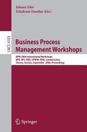 Business Process Management Workshops: BPM 2006 International Workshops, BPD, BPI, ENEI, GPWW, DPM, semantics4ws, Vienna, Austria, September 4-7, 2006, Proceedings