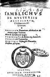 De mysteriis Aegyptiorum, Chaldæorum, Assyriorum.Iamblichus. In Platonicum Alcibiadem de anima, atque dæmone. Proclus. Idem De sacrificio & magia. De diuinis atque dæmonib