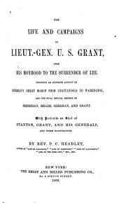 The Life and Campaigns of Lieut.-Gen. U. S. Grant, from His Boyhood to the Surrender of Lee: Including an Accurate Account of Sherman's Great March from Chattanooga to Washington, and the Final Official Reports of Sheridan, Meade, Sherman, and Grant
