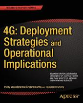 4G: Deployment Strategies and Operational Implications: Managing Critical Decisions in Deployment of 4G/LTE Networks and their Effects on Network Operations and Business