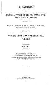 Hearings Before Subcommittee of House Committee on Appropriations ... in Charge of Sundry Civil Appropriation Bill for 1913: Part 1